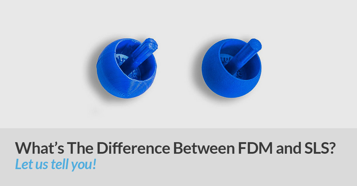 FDM vs SLS 3D Printing – What They Mean and When To Use Them
