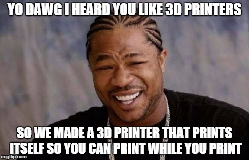 Build your own 3D printer heaps funny meme