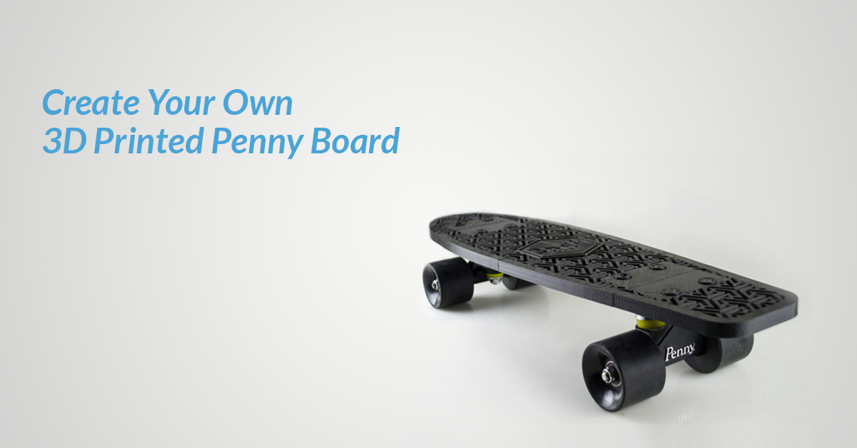 learn to create your own 3d printed penny board