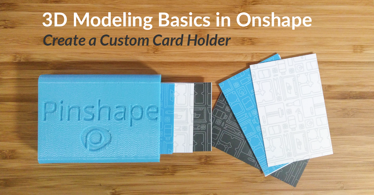 3D Modeling Basics in Onshape - Create a Custom Card Holder |