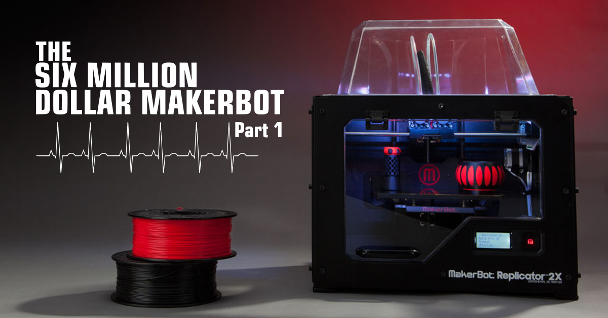 Easy 3D Printer Upgrades – 6 Million Dollar Makerbot
