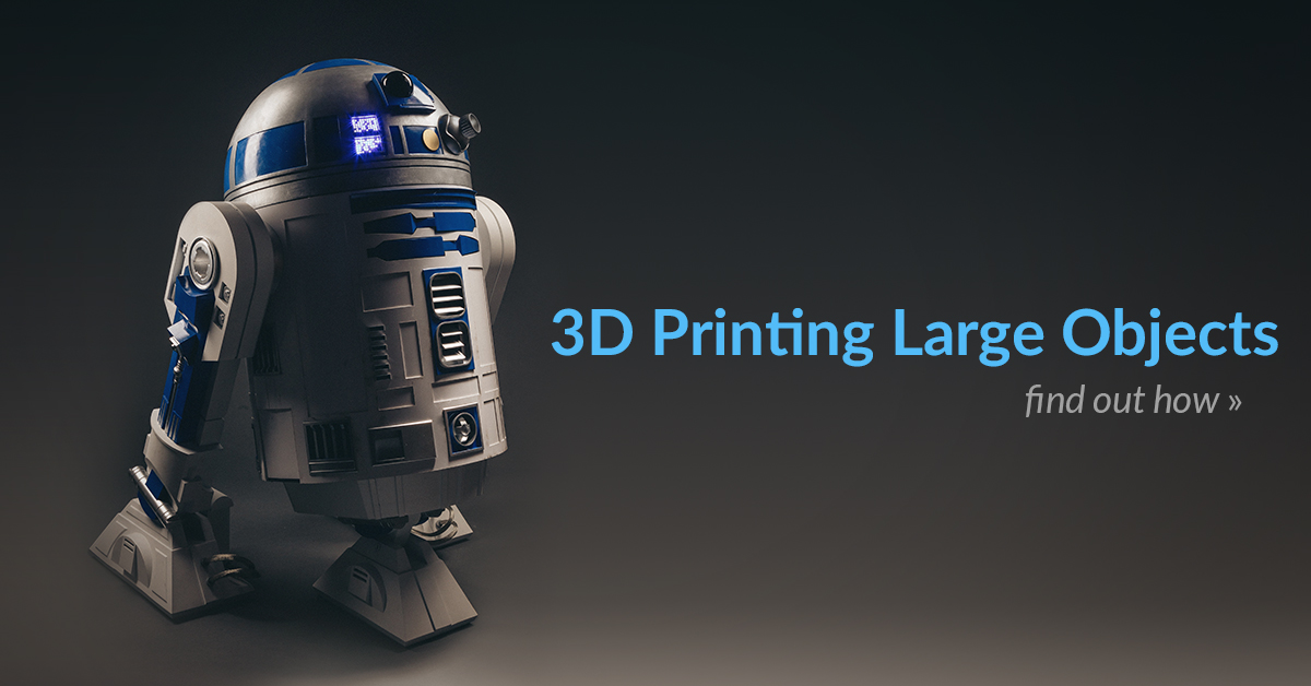 What You Need to Know for 3D Printing Large Objects