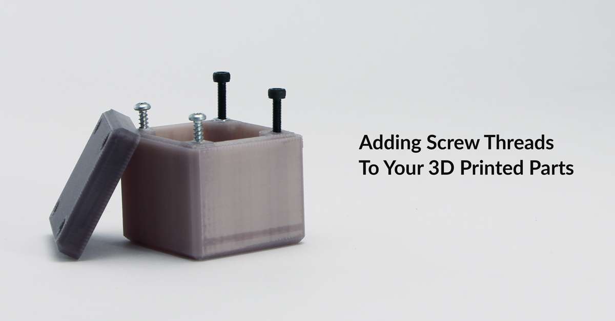 How to Use Screw Threads to Connect 3D Printed Parts
