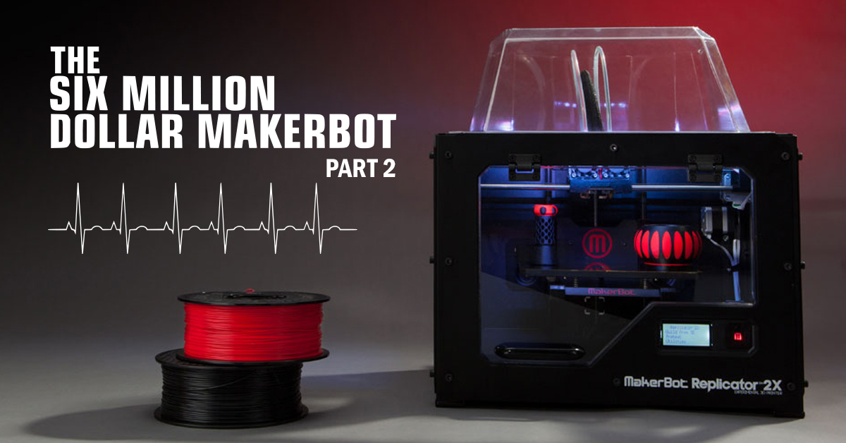 3D Printer Upgrades Part Two: 6 Million Dollar Makerbot