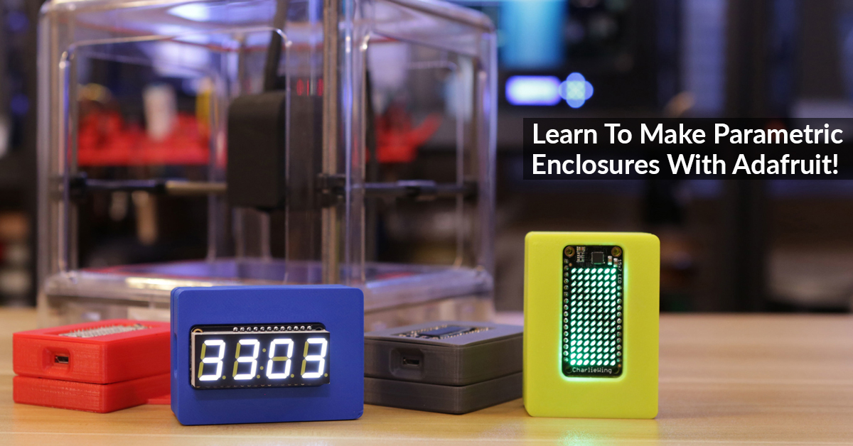 Learn to Make a 3D Printed Parametric Enclosure with Adafruit!