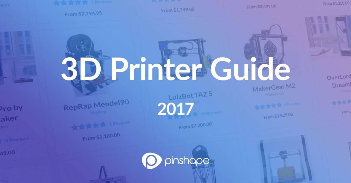Introducing Pinshape's 2017 3D Printer Guide