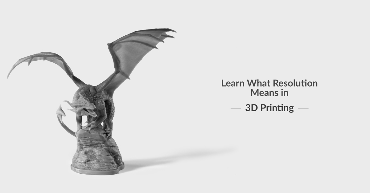 4 Things You Need to Know About 3D Printing Resolution