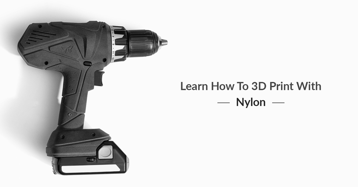 How to 3D Print with Nylon