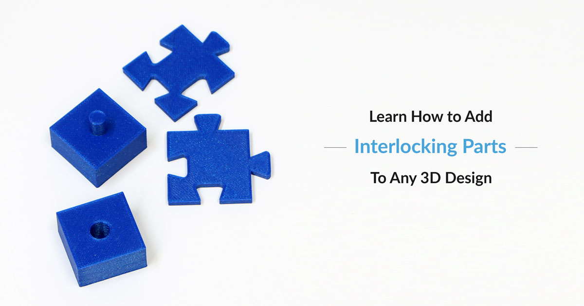 Learn How to Make Interlocking Parts with Any 3D Design