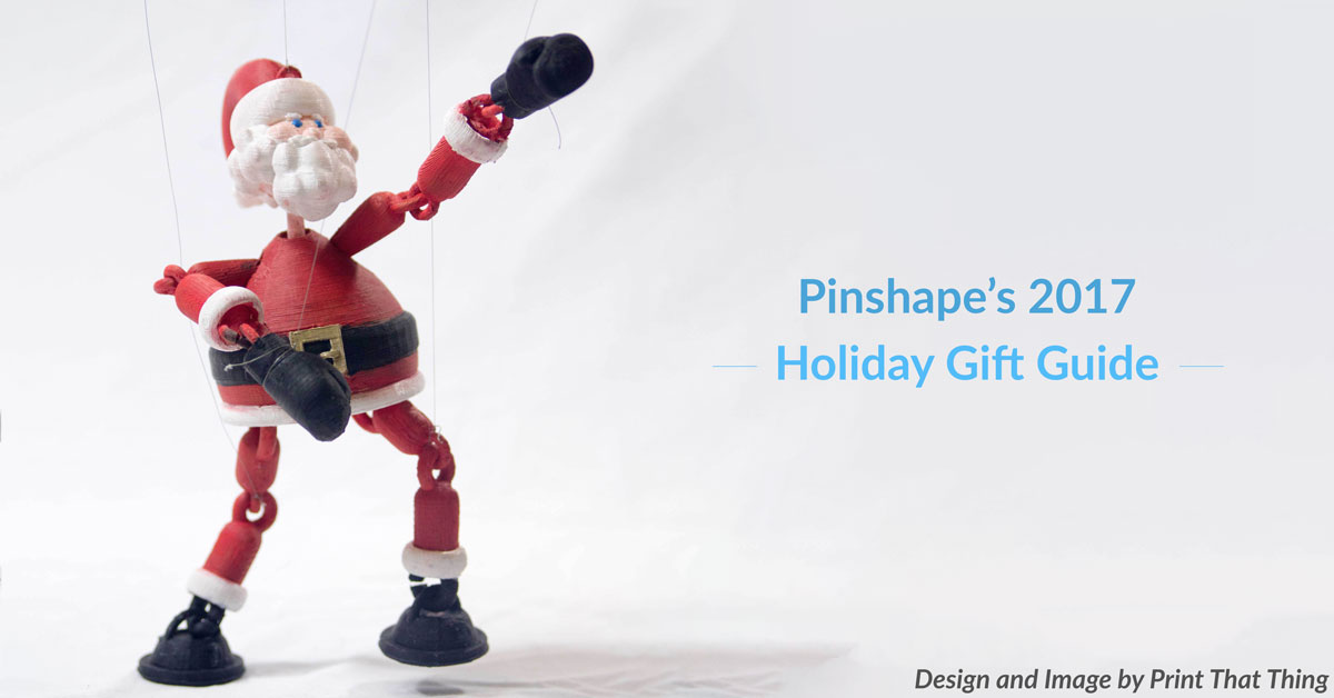 Pinshape's Official 2017 Holiday Gift Guide